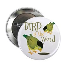 "Bird Is The Word 2.25"" Button (10 pack)"