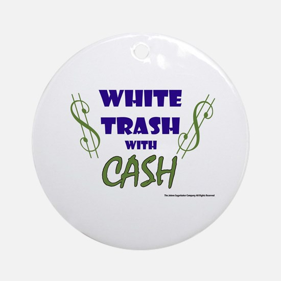 White Trash With Cash Ornament (Round)