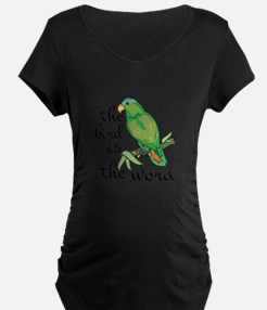 Bird Is The Word Maternity T-Shirt