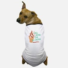 Work For Ice Cream Dog T-Shirt