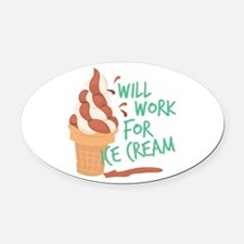 Work For Ice Cream Oval Car Magnet