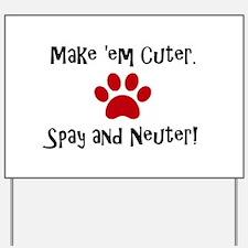 Make 'em Cuter. Spay and Neuter! Yard Sign