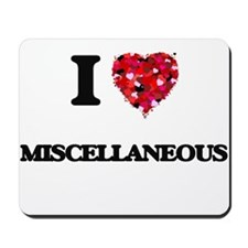 I Love Miscellaneous Mousepad