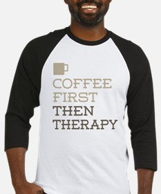 Coffee Then Therapy Baseball Jersey