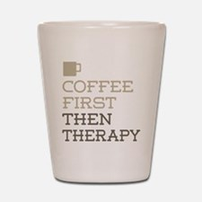 Coffee Then Therapy Shot Glass
