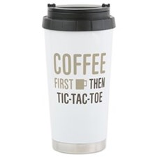 Coffee Then Tic-Tac-Toe Travel Mug