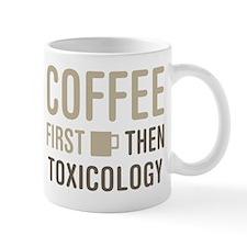 Coffee Then Toxicology Mug