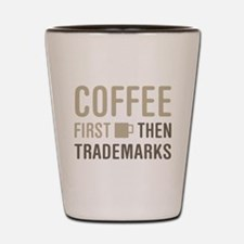 Coffee Then Trademarks Shot Glass
