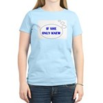 IF SHE ONLY KNEW Women's Light T-Shirt
