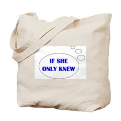 IF SHE ONLY KNEW Tote Bag