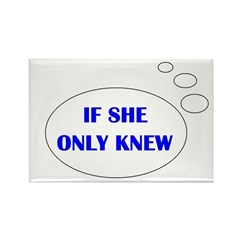 IF SHE ONLY KNEW Rectangle Magnet (100 pack)