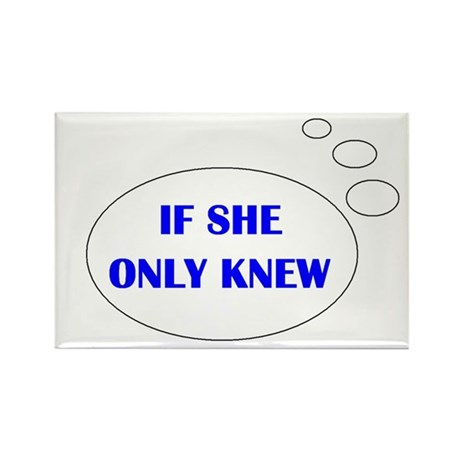 IF SHE ONLY KNEW Rectangle Magnet