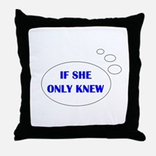 IF SHE ONLY KNEW Throw Pillow