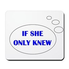 IF SHE ONLY KNEW Mousepad