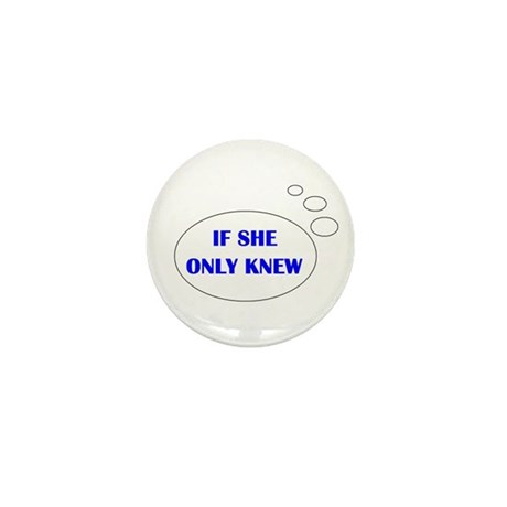 IF SHE ONLY KNEW Mini Button (10 pack)