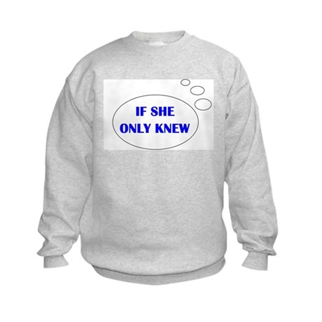 IF SHE ONLY KNEW Kids Sweatshirt