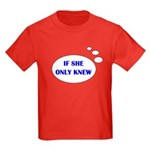 IF SHE ONLY KNEW Kids Dark T-Shirt