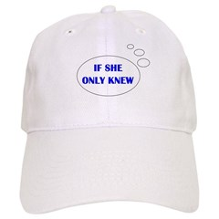 IF SHE ONLY KNEW Baseball Cap