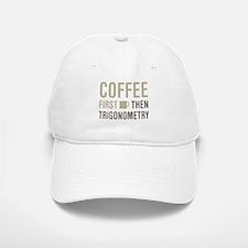 Coffee Then Trigonometry Baseball Baseball Cap