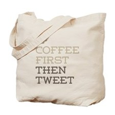 Coffee Then Tweet Tote Bag