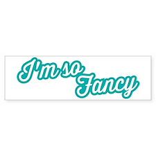 I'm so Fancy Bumper Bumper Sticker