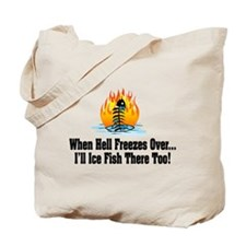 Hell Freezes Ice Fishing Tote Bag