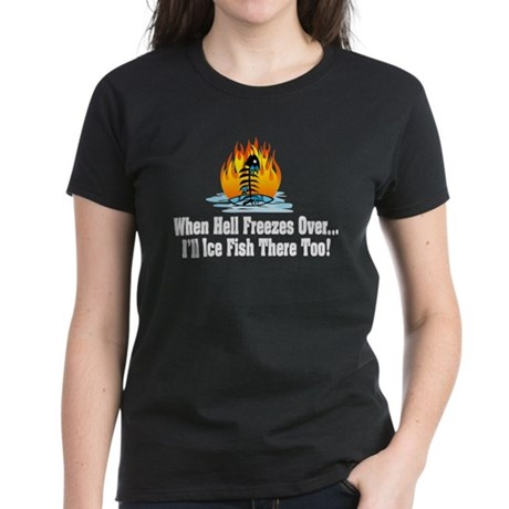 Hell Freezes Ice Fishing Women's Dark T-Shirt