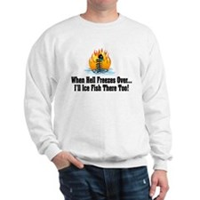 Hell Freezes Ice Fishing Sweatshirt