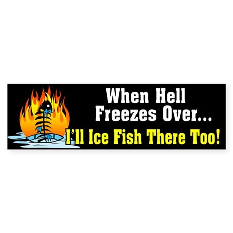 Hell Freezes Ice Fishing Bumper Sticker
