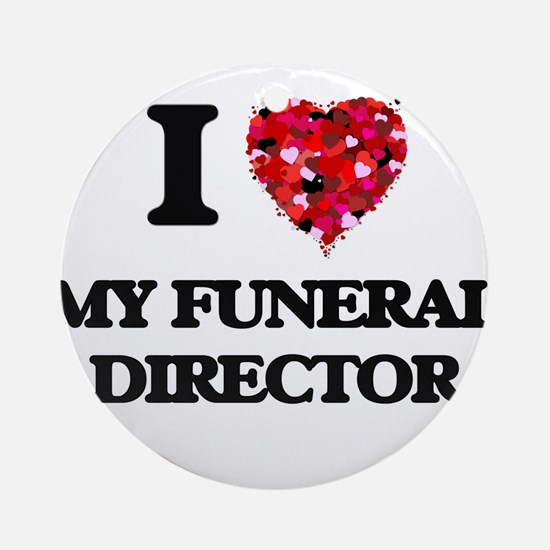 I Love My Funeral Director Ornament (Round)