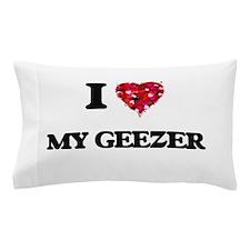 I Love My Geezer Pillow Case