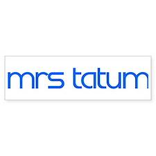 Mrs Tatum Bumper Bumper Sticker