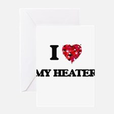 I Love My Heater Greeting Cards