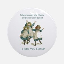 I HOPE YOU DANCE Ornament (Round)