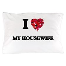I Love My Housewife Pillow Case