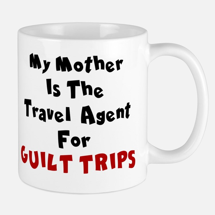MY MOTHER IS THE TRAVEL AGENT FOR GUILT Mug