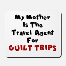 MY MOTHER IS THE TRAVEL AGENT FOR GUILT  Mousepad