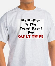 MY MOTHER IS THE TRAVEL AGENT FOR GUILT TR T-Shirt