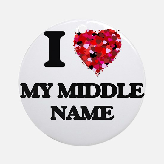 I Love My Middle Name Ornament (Round)