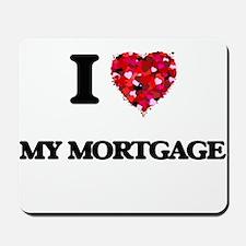 I Love My Mortgage Mousepad