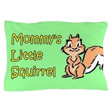 MOMMY'S LITTLE SQUIRREL Pillow Case