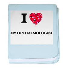 I Love My Opthalmologist baby blanket