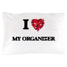 I Love My Organizer Pillow Case