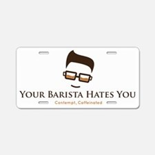 Your Barista Hates You Aluminum License Plate