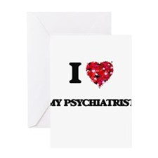 I Love My Psychiatrist Greeting Cards