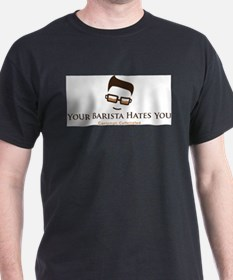 Your Barista hates You T-Shirt