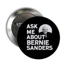 "Ask Me About Bernie Sanders 2.25"" Button"