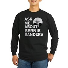 Ask Me About Bernie Sanders Long Sleeve T-Shirt
