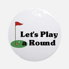 Let's Play a Round golf Ornament (Round)