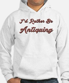 I Would Rather Be Antiquing Hoodie